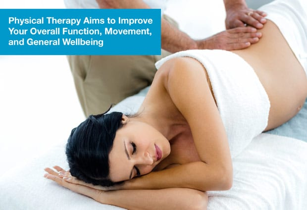 Physical therapy aims to improve your overall function, movement, and general wellbeing
