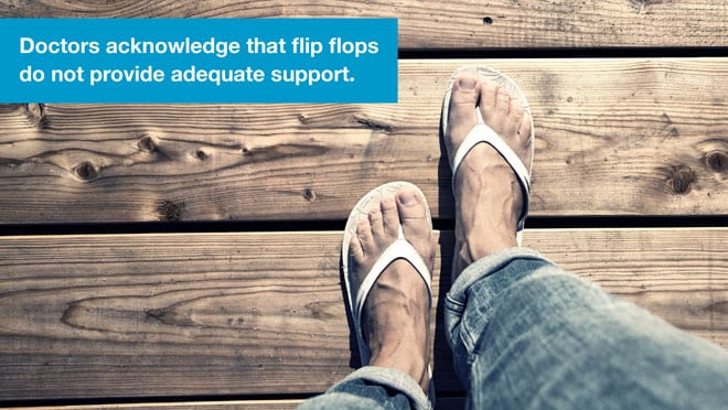 Doctors acknowledge that flip flops do not provide adequate support
