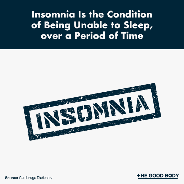 Insomnia is the condition of being unable to sleep, over a period of time