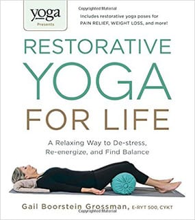 Restorative Yoga for Life: A Relaxing Way to De-stress, Re-energize and Find Balance
