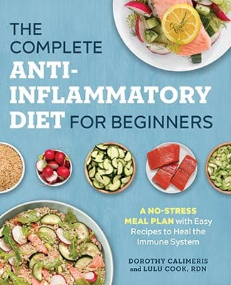 The Complete Anti-Inflammatory Diet for Beginners: A No-Stress Meal Plan with Easy Recipes to Heal the Immune System by Dorothy Calimeris and Lulu Cook