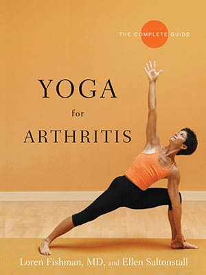 Yoga for Arthritis: The Complete Guide by Loren Fishman and Ellen Saltonstall