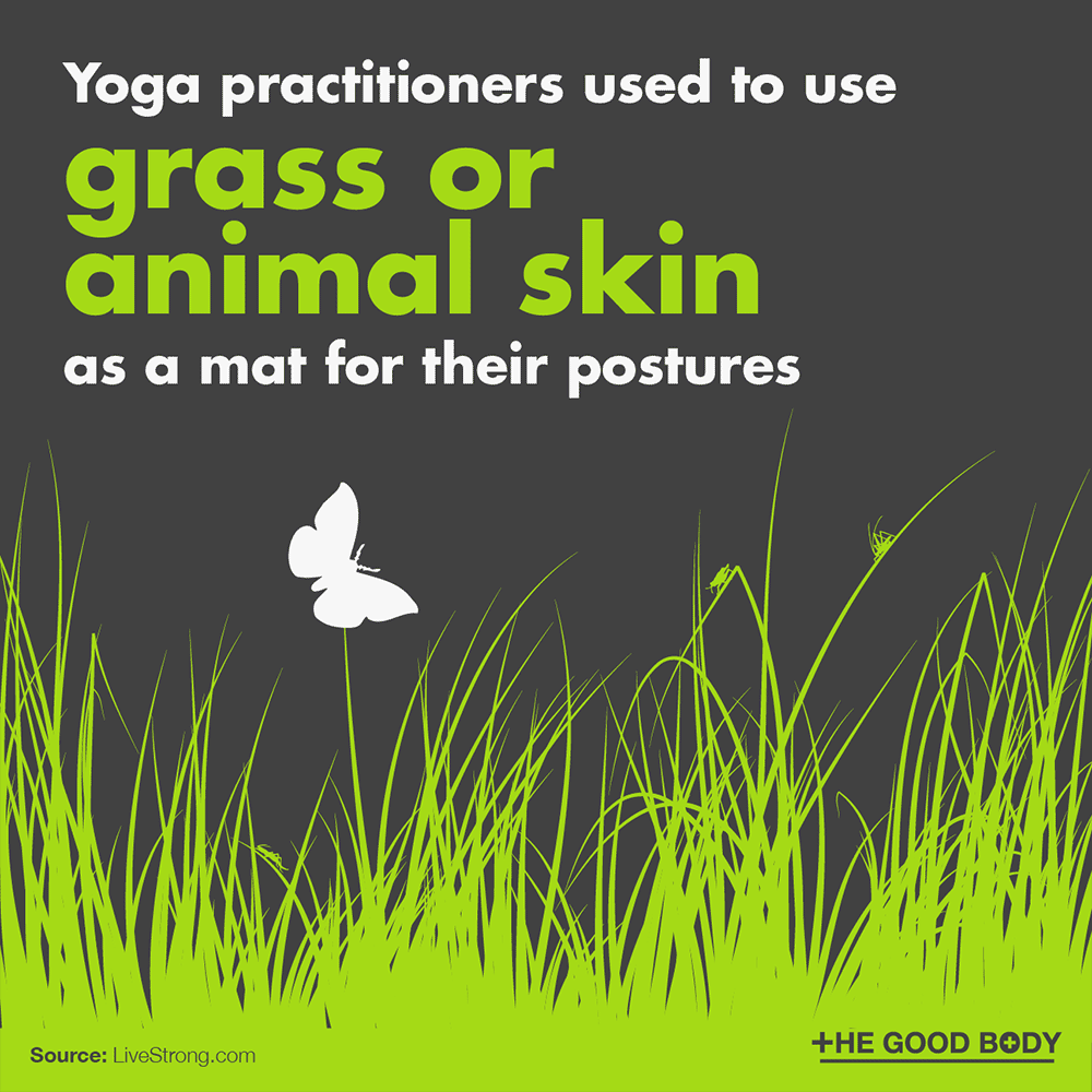 Yoga practitioners used to use grass or animal skin as a mat for their postures