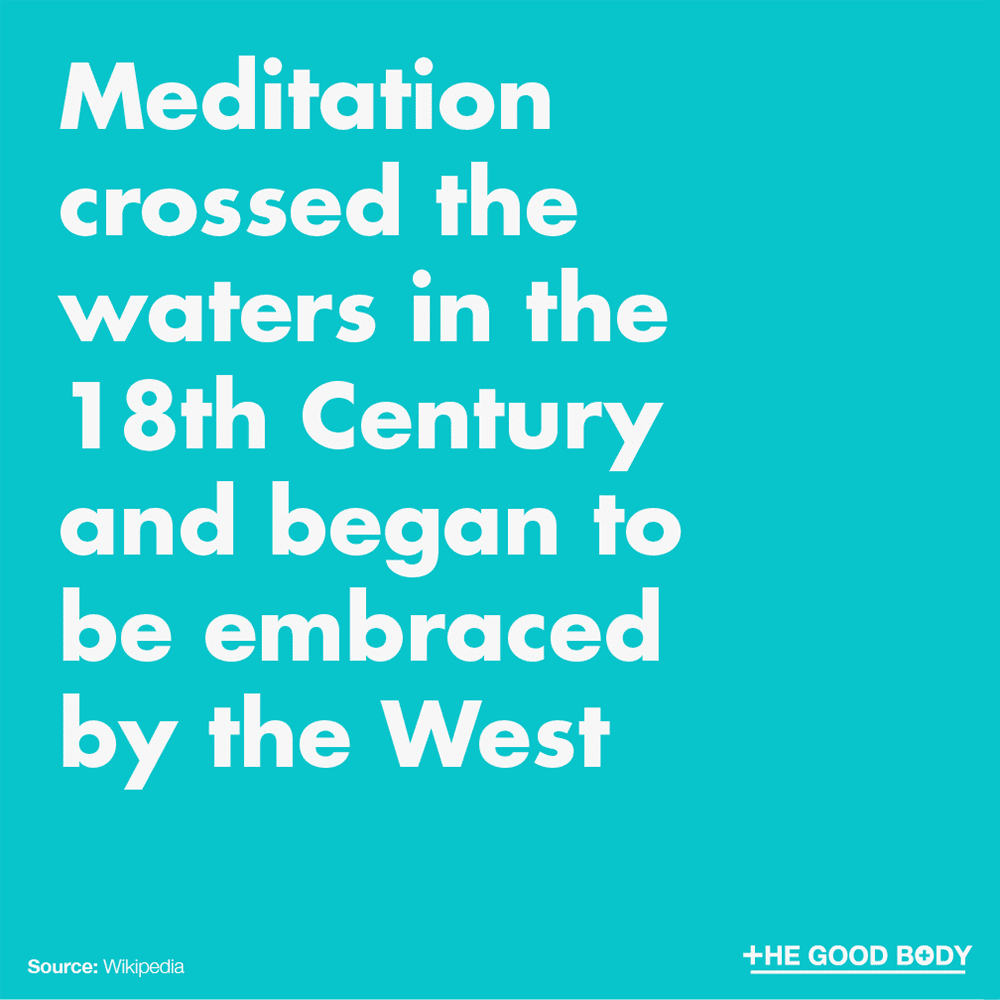 Meditation crossed the waters in the 18th Century and began to be embraced by the West