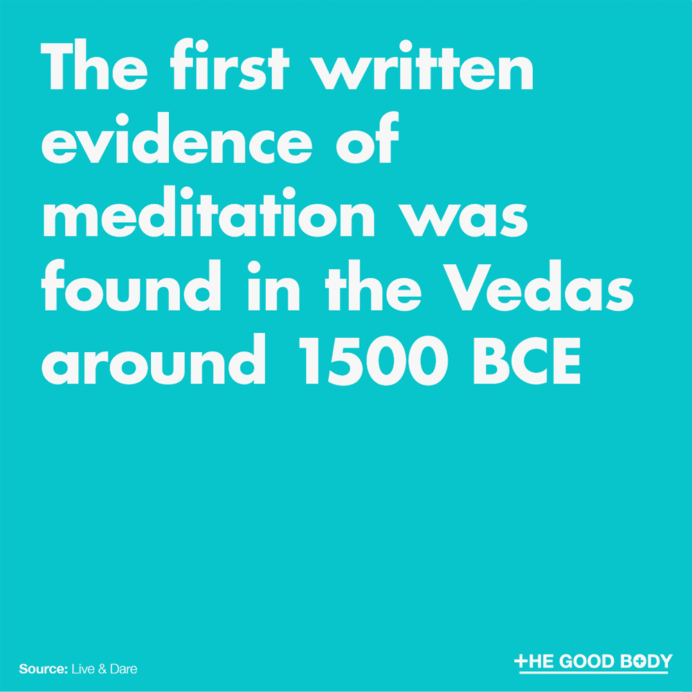 The first written evidence of meditation was found in the Vedas around 1500 BCE