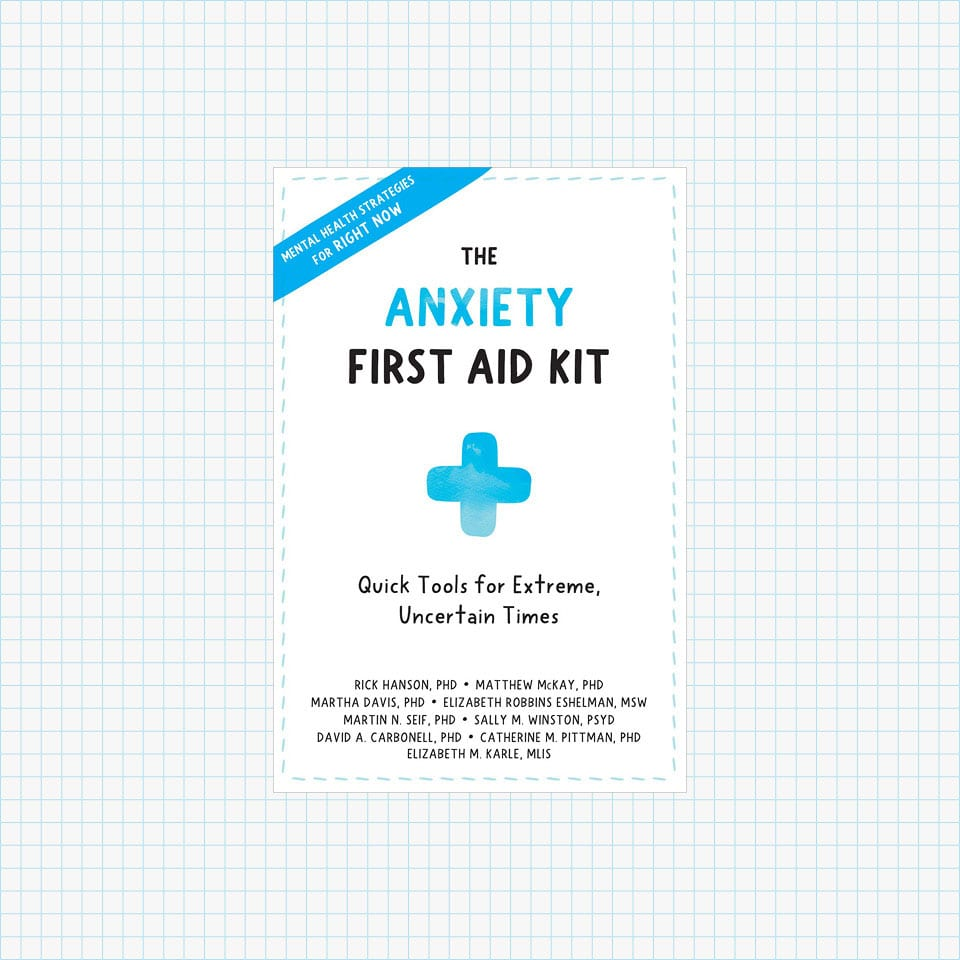 The Anxiety First Aid Kit: Quick Tools for Extreme, Uncertain Times