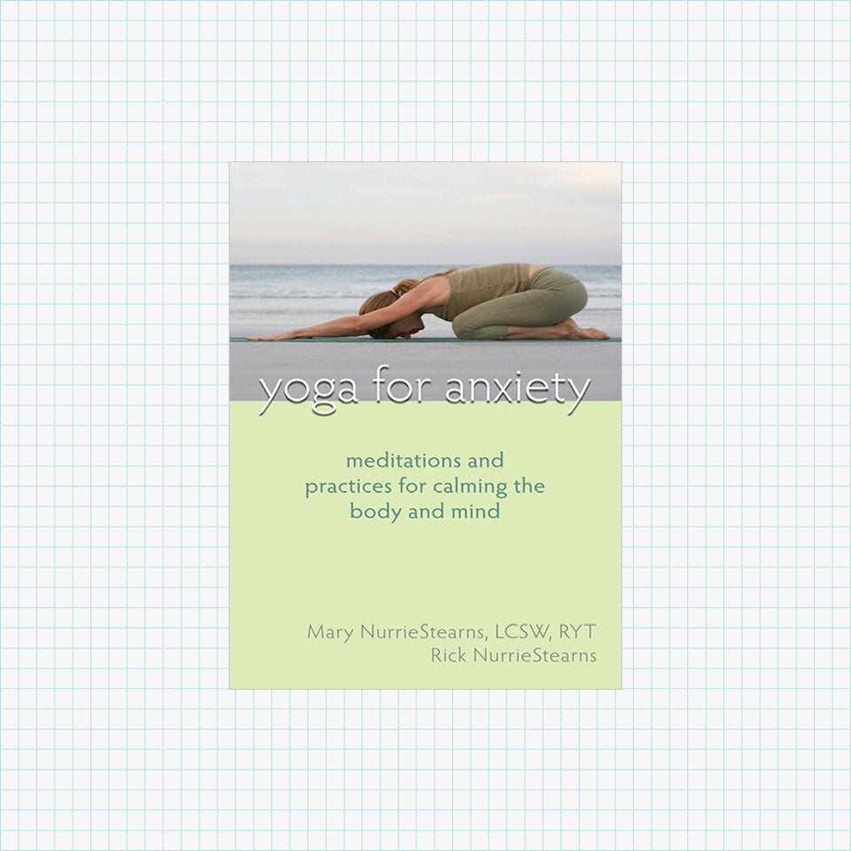 Yoga for Anxiety: Meditations and Practices for Calming the Body and Mind