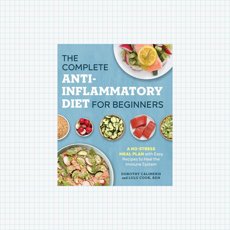The Complete Anti-Inflammatory Diet for Beginners: A No-Stress Meal Plan with Easy Recipes to Heal the Immune System byDorothy Calimeris andLulu Cook