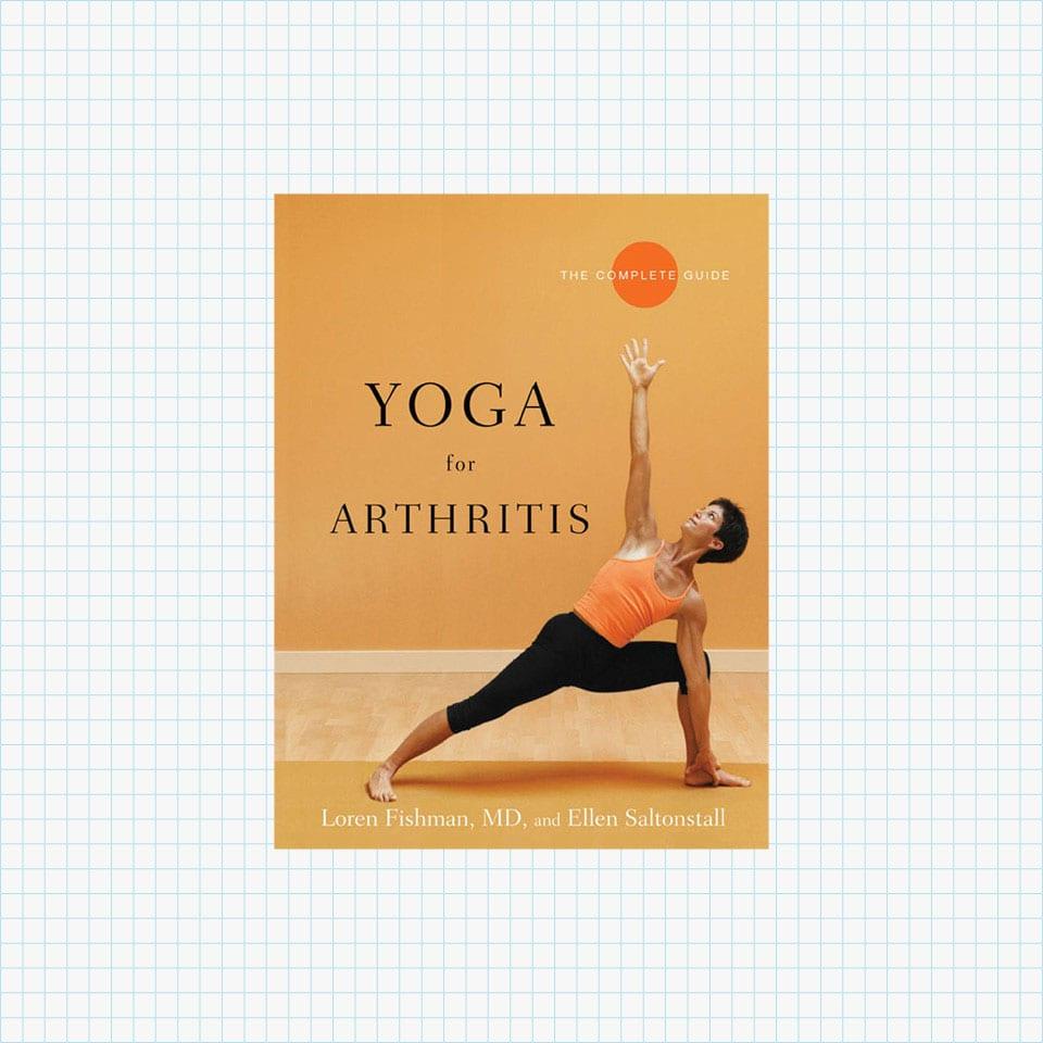 Yoga for Arthritis: The Complete Guide byLoren Fishman and Ellen Saltonstall