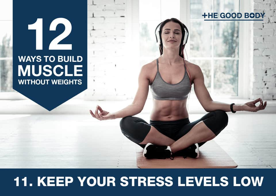 Keep your stress levels low to build muscle without lifting weights