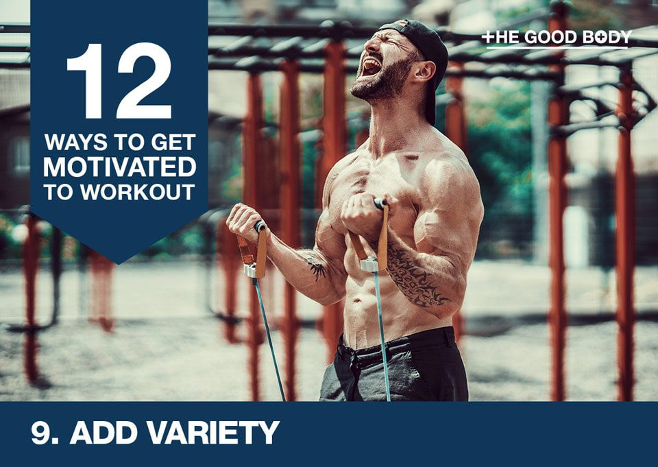 Add variety to get motivated to workout