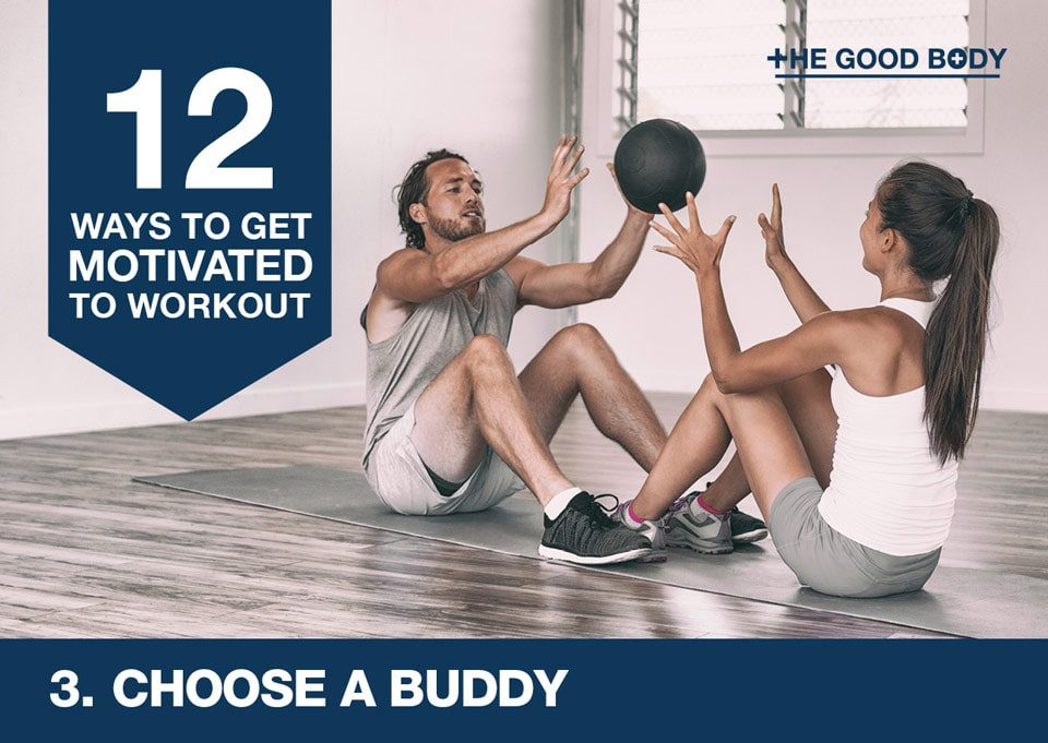 Choose a buddy to get motivated to workout