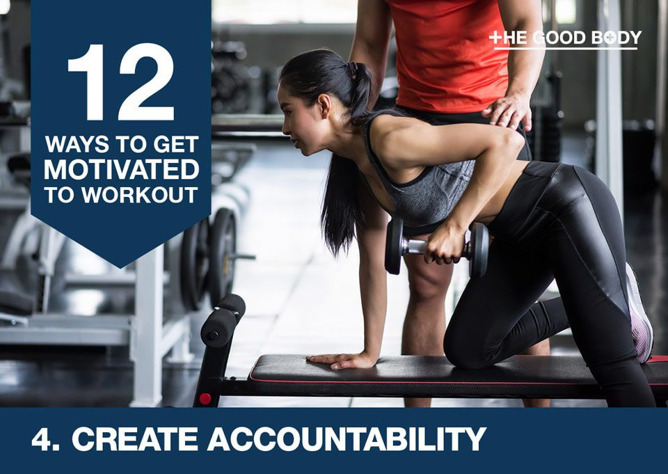 Create accountability to get motivated to workout