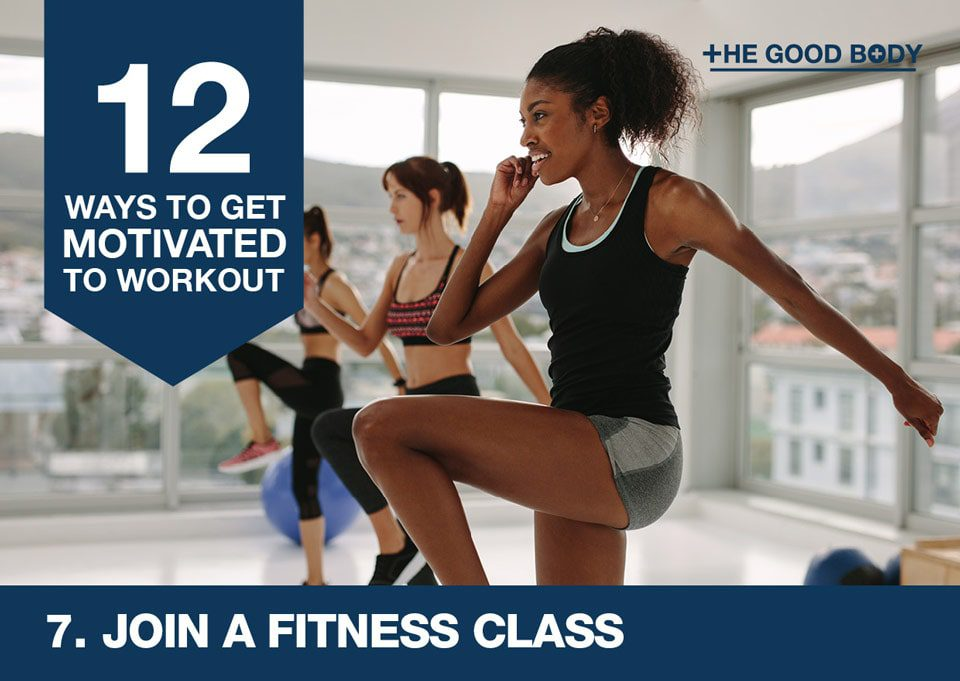 Join a fitness class to get motivated to workout