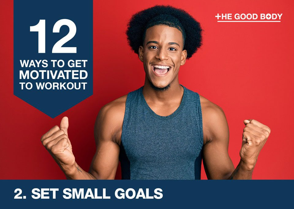 Set small goals to get motivated to workout