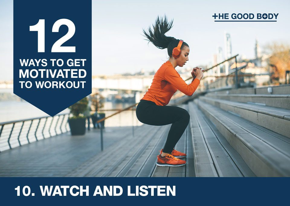 Watch and listen to get motivated to workout